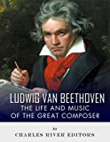Ludwig van Beethoven: The Life and Music of the Great Composer (English Edition)