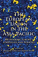 The European Union in the Asia-Pacific: Rethinking Europe's strategies and policies