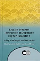 English-Medium Instruction in Japanese Higher Education: Policy, Challenges and Outcomes (Multilingual Matters)