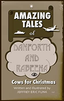 Amazing Tales of Danforth and Rabeena: Cows for Christmas by [Funk, Jeffrey Eric]