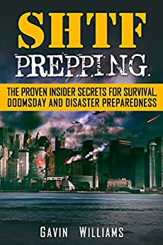 SHTF Prepping: The Proven Insider Secrets For Survival, Doomsday and Disaster Preparedness (Prepper, Guide, Manual, Natural Disaster, Recovery, Catastrophe, ... Meltdown, Collapse, Emergency Book 1) by [Williams, Gavin]