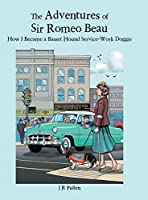 The Adventures of Sir Romeo Beau: How I Became a Basset Hound Service-work Doggie