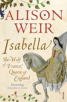 Isabella: She-Wolf of France, Queen of England by [Weir, Alison]