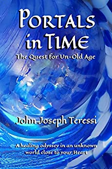 Portals in Time: The Quest for Un-Old-Age by [Teressi, John Joseph]