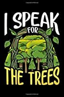 I Speak For The Trees: I Speak For The Trees Composition Notebook Journal 6x9 College Ruled Lined Paper 100 Page