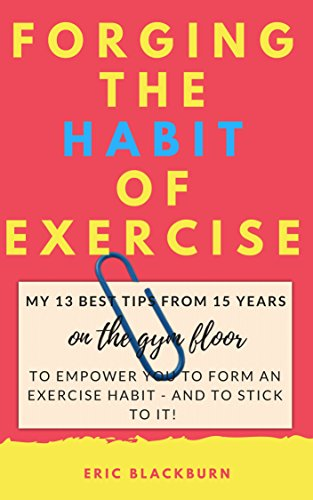 FORGING THE HABIT OF EXERCISE:...
