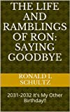 The Life and Ramblings of Ron: Saying Goodbye: 2031-2032 It's My Other Birthday!! (English Edition)