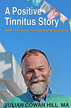 A Positive Tinnitus Story: How I Let Go of Tinnitus the Natural Way by [Hill, Julian Cowan]
