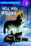 Wild, Wild Wolves (Step Into Reading: A Step 2 Book (Pb))