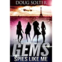 Spies Like Me: A Young Adult Spy Thriller Adventure (The Gems Spy Series Book 1)