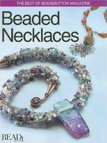 Best of Bead and Button: Beaded Necklaces (The Best of Bead & Button Magazine)