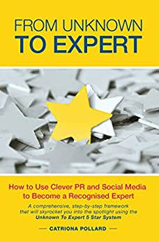 From Unknown to Expert: How to Use Clever PR and Social Media to Become a Recognised Expert by [Pollard, Catriona]