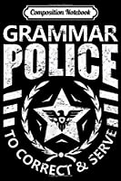 Composition Notebook: Grammar Police To Serve And Correct Funny Costume  Journal/Notebook Blank Lined Ruled 6x9 100 Pages