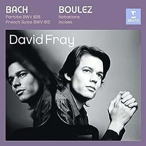 David Fray (Partita in D / Douze Notations Pour Piano)