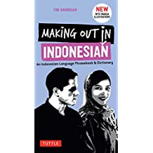Making Out in Indonesian: An Indonesian Language Phrasebook & Dictionary