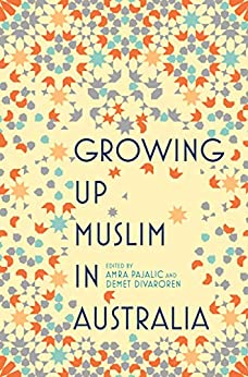 Growing Up Muslim in Australia: Coming of Age by [Pajalic, Amra, Divaroren, Demet]