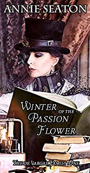 Winter of the Passion Flower (The de Vargas Family Book 1) by [Seaton, Annie]