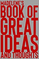 Madelene's Book of Great Ideas and Thoughts: 150 Page Dotted Grid and individually numbered page Notebook with Colour Softcover design. Book format:  6 x 9 in