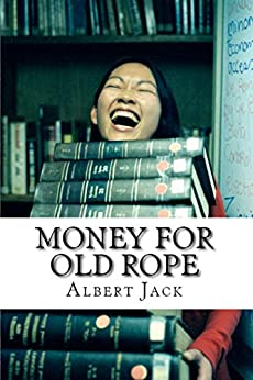 Money for Old Rope: The Origins of Some Things You Thought You Already Knew (The Big Book of Everything - Part 1) by [Jack, Albert]