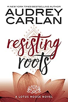 Resisting Roots (Lotus House Book 1) by [Carlan, Audrey]