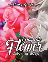 Grayscale Flower Coloring Book: A Grayscale Coloring Book for Adults of Beautiful Flowers