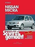 So wird's gemacht. Nissan Micra von 3/83 bis 12/02: Pflegen - warten - reparieren