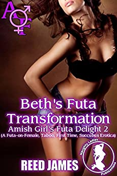 Beth's Futa Transformation (Amish Girl's Futa Delight 2): (A Futa-on-Female, Taboo, First Time, Succubus Erotica) by [James, Reed]