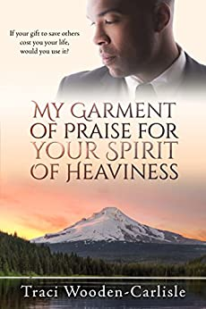 My Garment of Praise for Your Spirit of Heaviness (Promises To Zion Book 3) by [Wooden-Carlisle, Traci]