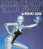 TRIX EVOLUTION TOUR FINAL in TOKYO 2016 【Blu-ray】