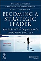 Becoming a Strategic Leader: Your Role in Your Organization's Enduring Success (J-B CCL (Center for Creative Leadership))