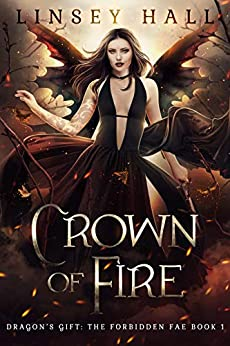 Crown of Fire (Dragon's Gift: The Forbidden Fae Book 1) by [Hall, Linsey]