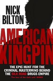 American Kingpin: Catching the Billion-Dollar Baron of the Dark Web by [Bilton, Nick]