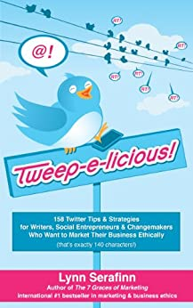 [Serafinn, Lynn]のTweep-e-licious! 158 Twitter Tips & Strategies for Writers, Social Entrepreneurs & Changemakers Who Want to Market Their Business Ethically (English Edition)