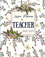 Lesson Planner for Teachers (White Floral Cover): Weekly and Monthly Teacher Planner | Academic Year Lesson Plan and Record Book (July 2020 through June 2021) with Beautiful Colorful Floral Cover (2020-2021 Lesson Plan Books for Teachers)