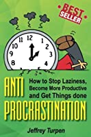 Anti-procrastination: How to Stop Laziness, Become More Productive, and Get Things Done