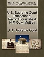 U.S. Supreme Court Transcript of Record Louisville & N R Co V. Mottley