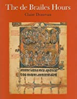 The De Brailes Hours: Shaping the Book of Hours in Thirteenth-Century Oxford (TORONTO MEDIEVAL TEXTS AND TRANSLATIONS)