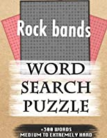 Rock bands WORD SEARCH PUZZLE +300 WORDS Medium To Extremely Hard: AND MANY MORE OTHER TOPICS, With Solutions, 8x11' 80 Pages, All Ages : Kids 7-10, Solvable Word Search Puzzles, Seniors And Adults.