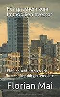 Fuehrerschein zum Immobilieninvestor: Einfach und erfolgreich Immobilienanleger werden