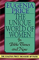 The Unique World of Women in Bible Times and Now (Eugenia Price Treasury of Faith)