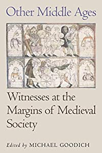 Other Middle Ages: Witnesses at the Margins of Medieval Society (The Middle Ages Series)