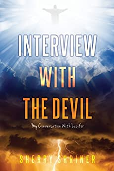 [SHRINER, SHERRY]のInterview With The Devil: My Conversation with Lucifer (English Edition)