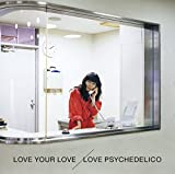 【Amazon.co.jp限定】LOVE YOUR LOVE(通常盤)(CD)(LOVE PSYCHEDELICOオリジナルステッカーAmazon ver,付)