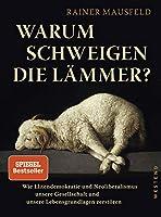 Warum schweigen die Laemmer?: Wie Elitendemokratie und Neoliberalismus unsere Gesellschaft und unsere Lebensgrundlagen zerstoeren