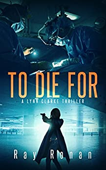 TO DIE FOR: To Save Her Country, Clarke Must First Save Herself... (Lynn Clarke Thriller Series Book One 1) by [Ronan, Ray]