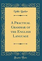 A Practical Grammar of the English Language (Classic Reprint)