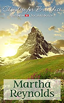 Chocolate for Breakfast (The Swiss Chocolate Series Book 1) by [Reynolds, Martha]