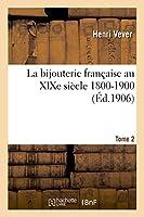 La Bijouterie Française Au Xixe Siècle 1800-1900. Tome 2 (Savoirs Et Traditions)