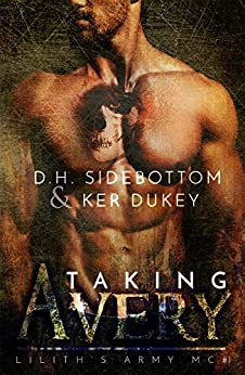 Taking Avery: A Lilith's Army MC Novel by [Dukey, Ker, Sidebottom, D.H.]