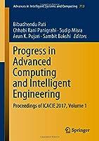 Progress in Advanced Computing and Intelligent Engineering: Proceedings of ICACIE 2017, Volume 1 (Advances in Intelligent Systems and Computing)